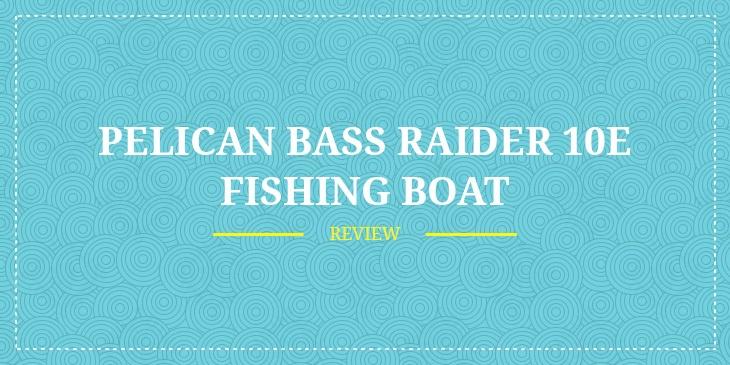 Pelican Bass Raider 10e Fishing Boat Review